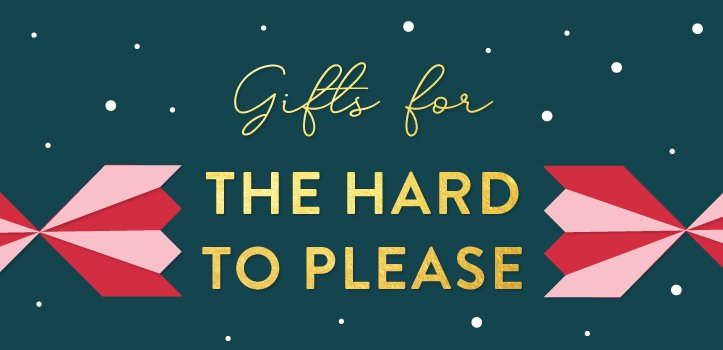 Gifts for the Hard to Please